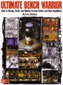Ultimate Bench Warrior How to Design Build and Modify Customer Guitar and Bass Amplifiers